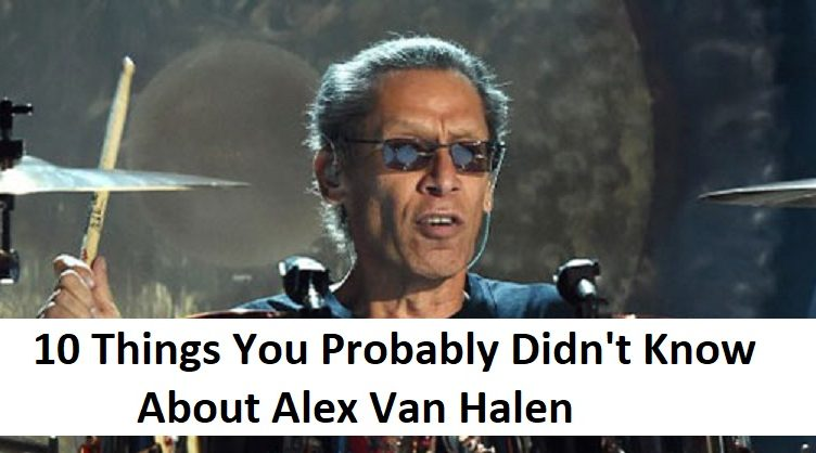 10 Things You Probably Didn't Know About Alex Van Halen