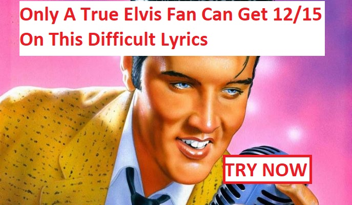 Quiz Only A True Elvis Fan Can Get 1215 On This Difficult Lyrics