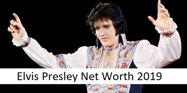 Elvis Presley Net Worth 2019