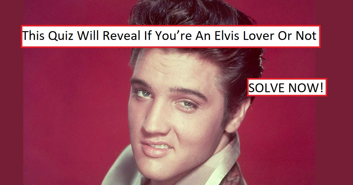 This Quiz Will Reveal If You're An Elvis Lover Or Not